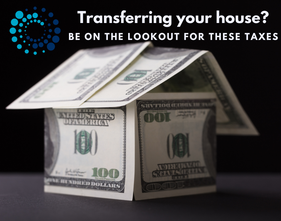 Transferring your home? be on the lookout for these taxes
